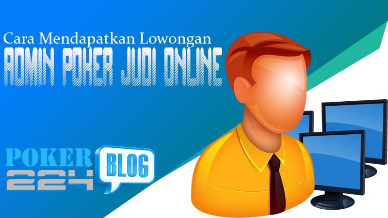 Cara Bekerja Jadi Admin Poker Di Situs Judi Online Poker224 Blog